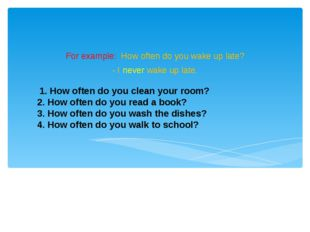 1. How often do you clean your room? 2. How often do you read a book? 3. How