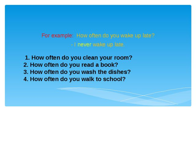 1. How often do you clean your room? 2. How often do you read a book? 3. How...