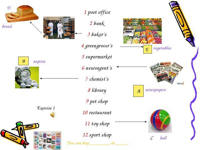 1 post office 2 bank 3 baker's 4 greengrocer's 5 supermarket 6 newsagent's 7...