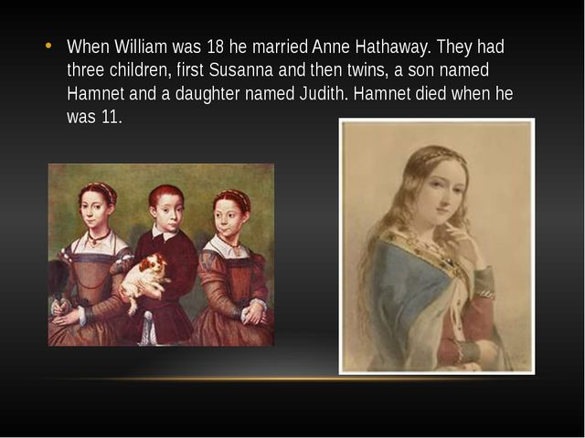 When William was 18 he married Anne Hathaway. They had three children, first...