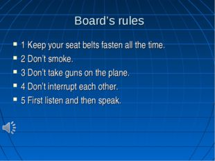 Board's rules 1 Keep your seat belts fasten all the time. 2 Don't smoke. 3 D