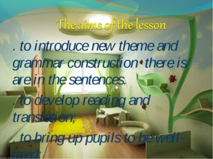 . to introduce new theme and grammar construction there is/ are in the senten