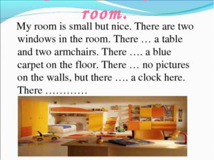 Speak about your room. My room is small but nice. There are two windows in th