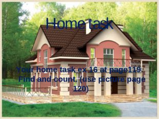 Home task Your home task ex 16 at page119. Find and count. (use picture page