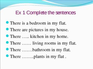Ex 1 Complete the sentences There is a bedroom in my flat. There are pictures