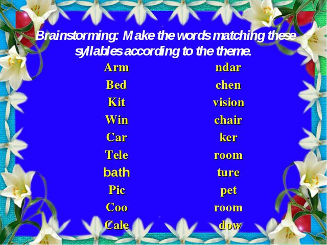 Brainstorming: Make the words matching these syllables according to the them...