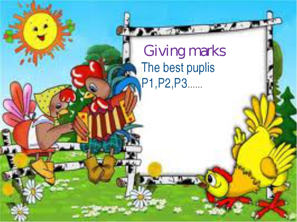 Giving marks The best puplis P1,P2,P3……