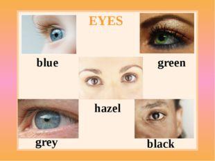 EYES blue green hazel grey black