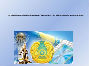 The Republic of Kazakhstan shall have its state symbol – the flag, emblem and