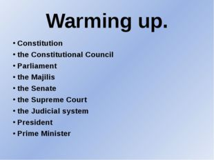 Warming up. Constitution the Constitutional Council Parliament the Majilis th