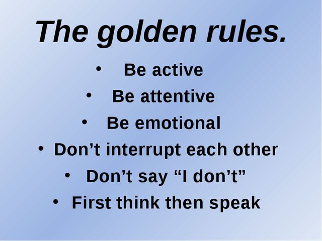 The golden rules. Be active Be attentive Be emotional Don't interrupt each ot...