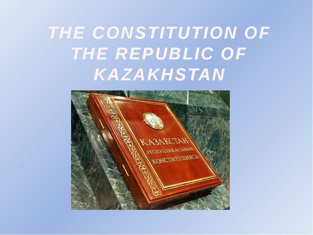 THE CONSTITUTION OF THE REPUBLIC OF KAZAKHSTAN