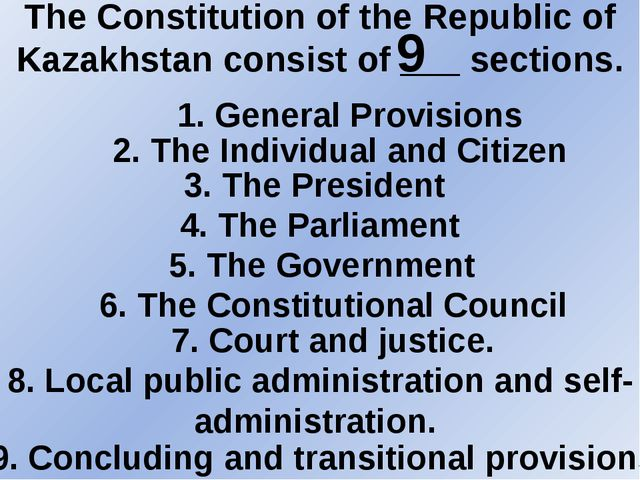 The Constitution of the Republic of Kazakhstan consist of ___ sections. 9 1....