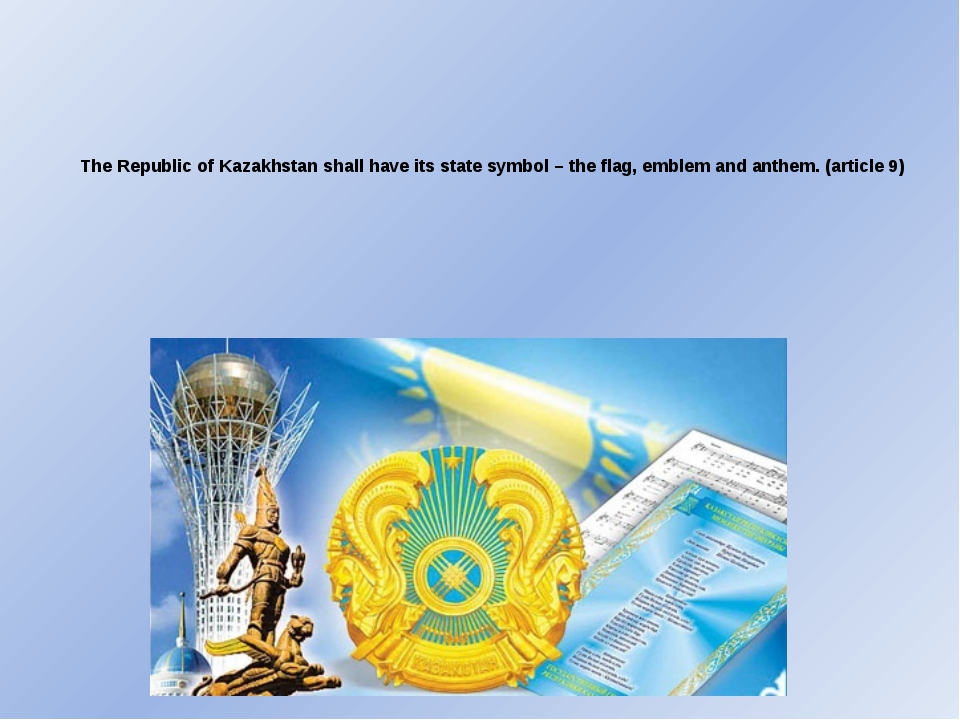 The Republic of Kazakhstan shall have its state symbol – the flag, emblem and...