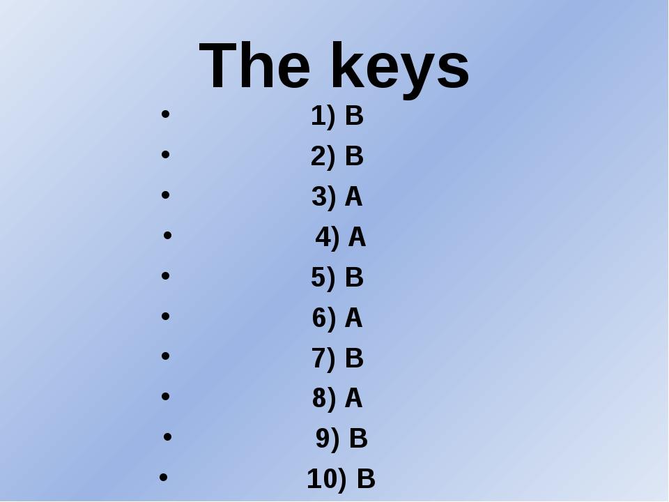 The keys 1) B 2) B 3) A 4) A 5) B 6) A 7) B 8) A 9) B 10) B