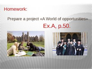 Homework: Prepare a project «A World of opportunities» Ex.A, p.50.