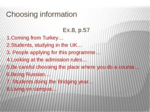 Choosing information Ex.8, p.57 1.Coming from Turkey… 2.Students, studying in