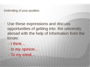 Defending of your position Use these expressions and discuss opportunities o