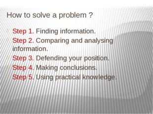 How to solve a problem ? Step 1. Finding information. Step 2. Comparing and a
