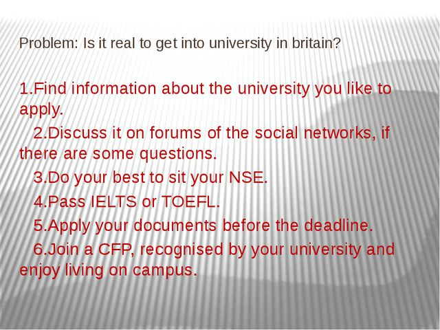 Problem: Is it real to get into university in britain? 1.Find information abo...
