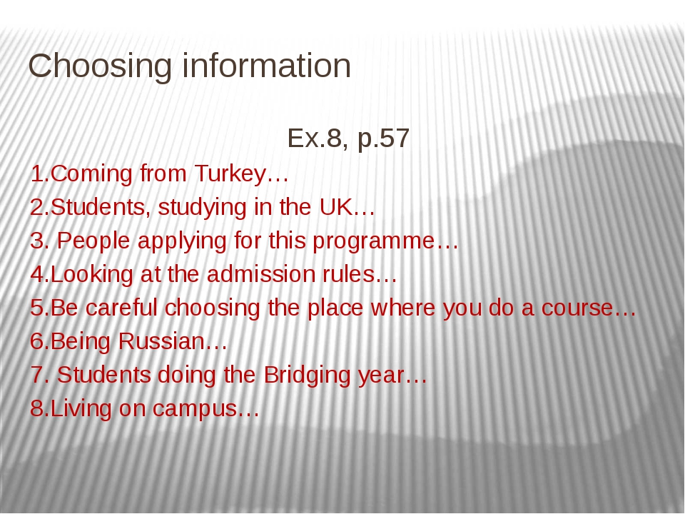 Choosing information Ex.8, p.57 1.Coming from Turkey… 2.Students, studying in...