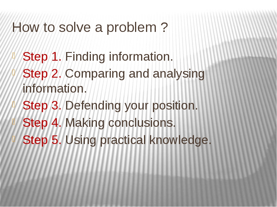 How to solve a problem ? Step 1. Finding information. Step 2. Comparing and a...