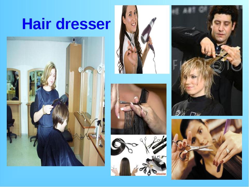 * Hair dresser