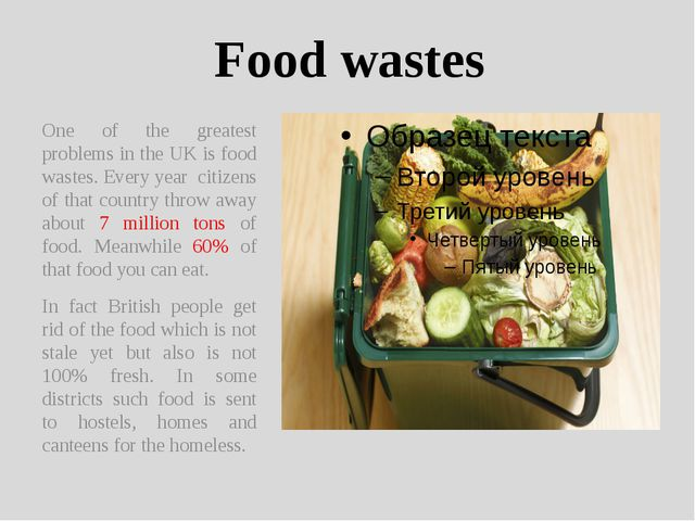 Food wastes One of the greatest problems in the UK is food wastes. Every year...