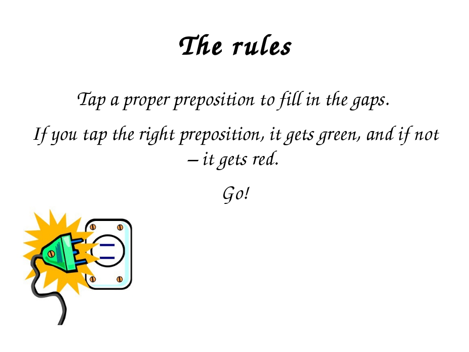 The rules Tap a proper preposition to fill in the gaps. If you tap the right...