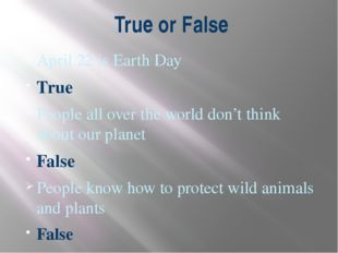 True or False April 22 is Earth Day True People all over the world don't thin