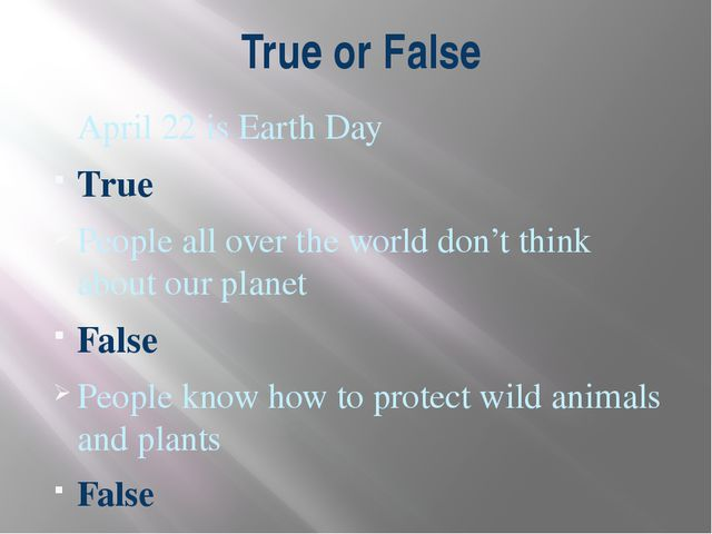True or False April 22 is Earth Day True People all over the world don't thin...