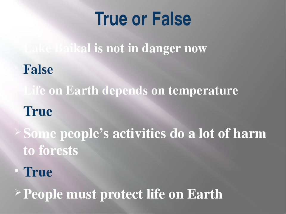 True or False Lake Baikal is not in danger now False Life on Earth depends on...