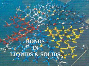 BONDS IN LIQUIDS & SOLIDS