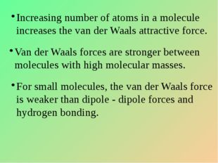 Increasing number of atoms in a molecule increases the van der Waals attracti