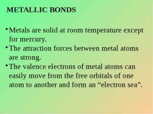METALLIC BONDS Metals are solid at room temperature except for mercury. The a