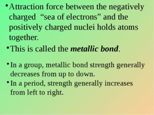 "Attraction force between the negatively charged ""sea of electrons"" and the po"