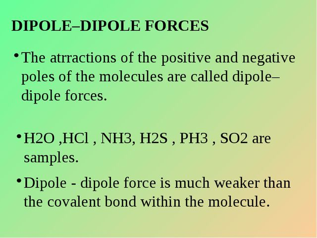 DIPOLE–DIPOLE FORCES The atrractions of the positive and negative poles of th...