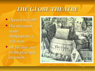 THE GLOBE THEATRE Opened in 1599 His successes made Shakespeare a rich man He
