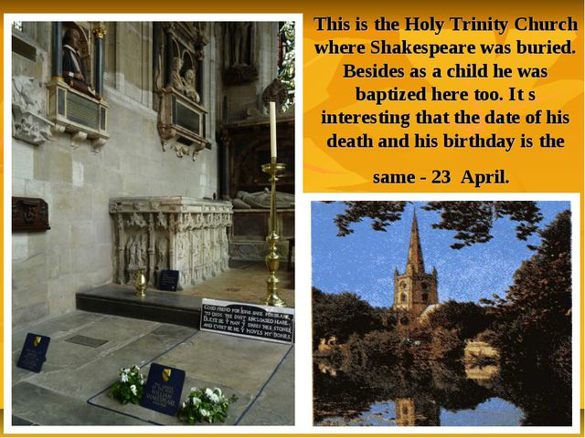 This is the Holy Trinity Church where Shakespeare was buried. Besides as a ch...