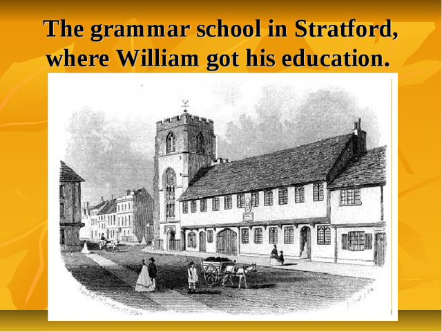 The grammar school in Stratford, where William got his education.