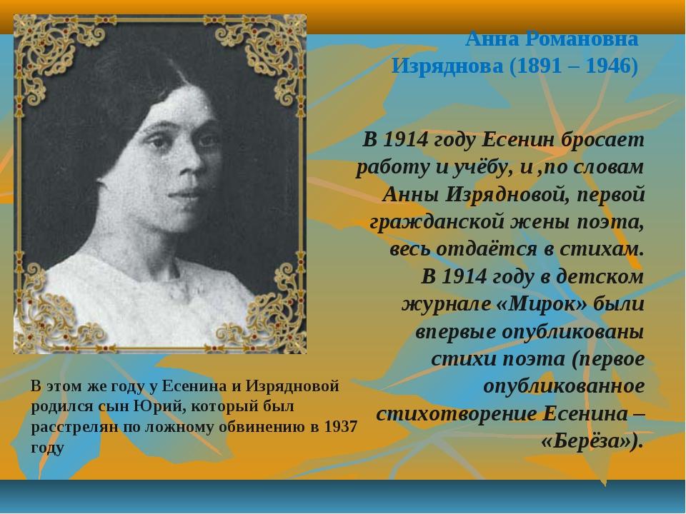 Анна Романовна Изряднова (1891 – 1946) В 1914 году Есенин бросает работу и уч...