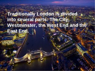 Traditionally London is divided into several parts: The City, Westminster, th