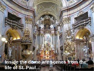 Inside the dome are scenes from the life of St. Paul…