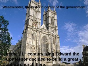 Westminster, the historic center of the government In the 11th century King E