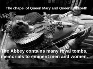 The chapel of Queen Mary and Queen Elizabeth The Abbey contains many royal to