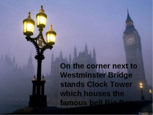 On the corner next to Westminster Bridge stands Clock Tower which houses the