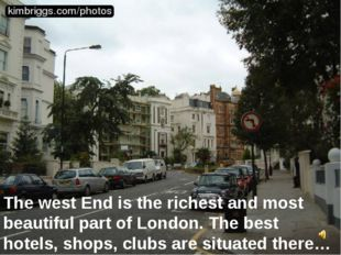 The west End is the richest and most beautiful part of London. The best hotel