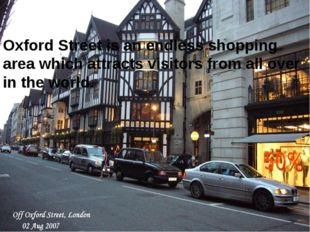 Oxford Street is an endless shopping area which attracts visitors from all ov