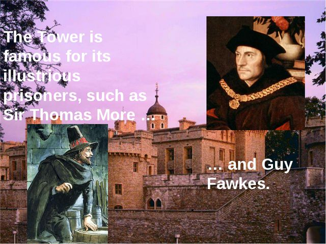 The Tower is famous for its illustrious prisoners, such as Sir Thomas More …...