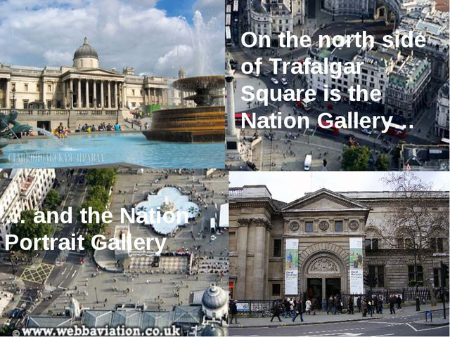 On the north side of Trafalgar Square is the Nation Gallery… … and the Nation...